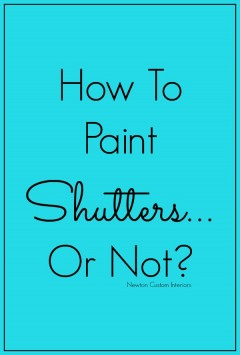 How To Paint Shutters from NewtonCustomInteriors.com