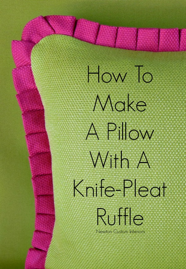 How To Make A Throw Pillow With Ruffle : How To Make A Pillow With Knife Pleat Ruffle - Newton Custom Interiors