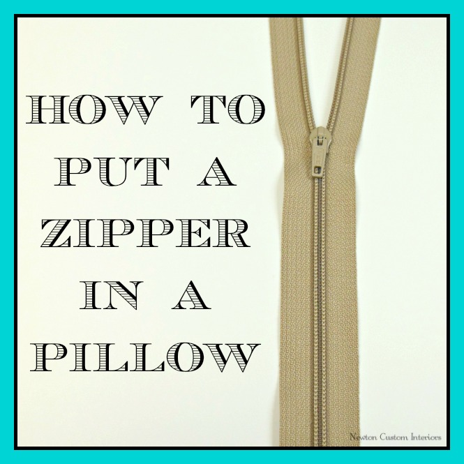 How To Put A Zipper In A Pillow - Newton Custom Interiors