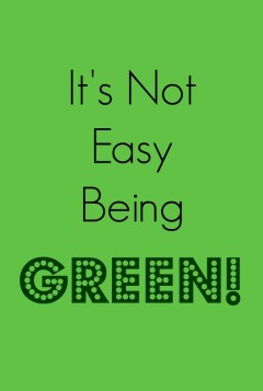 it's-not-easy-being-green