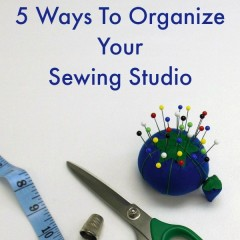 5 Ways To Organize Your Sewing Studio feature